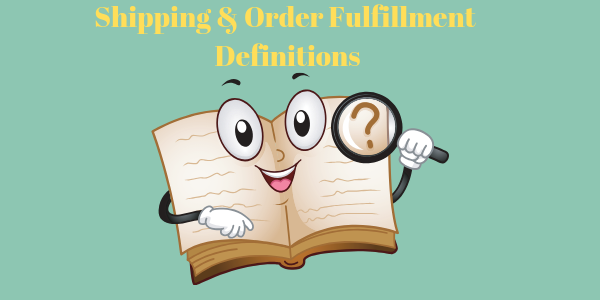 Common Shipping and Order Fulfillment Terms and Definitions