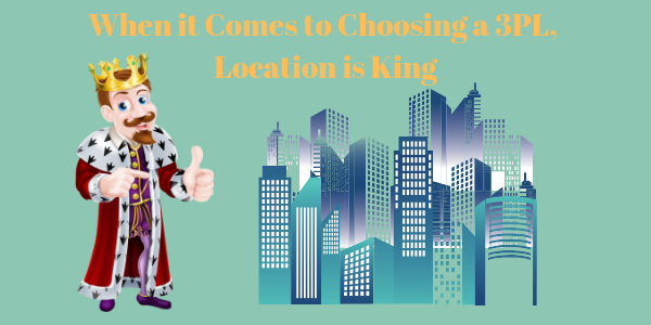 When it Comes to Choosing a 3PL, Location is King