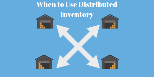 4 Times When Should You Consider Distributed Inventory