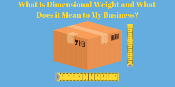 What Is Dimensional Weight and What Does it Mean to My Business?