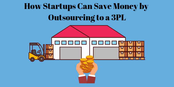 How Startups Can Save Money by Outsourcing to a 3PL