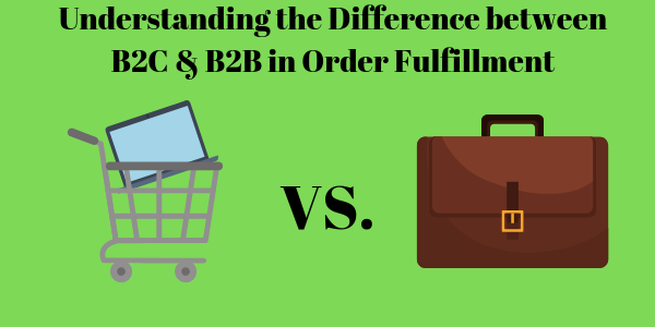 Understanding the Difference between B2C & B2B in Order Fulfillment