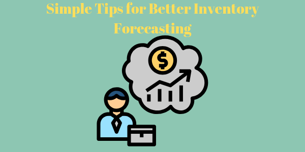 Simple Tips for Better Inventory Forecasting