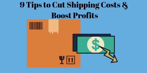9 Tips to Cut Shipping Costs & Boost Profits