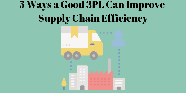 5 Ways a Good 3PL Can Improve Supply Chain Efficiency