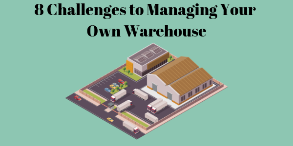 8 Challenges to Managing Your Own Warehouse
