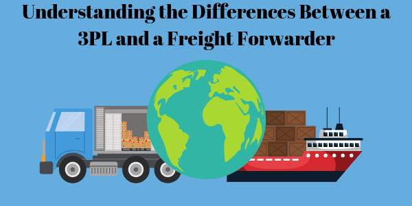 Understanding the Differences Between a 3PL and a Freight Forwarder