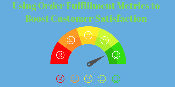 Using Order Fulfillment Metrics to Boost Customer Satisfaction