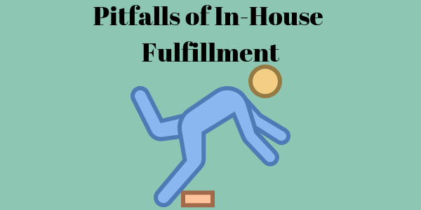 Pitfalls of In-House Fulfillment