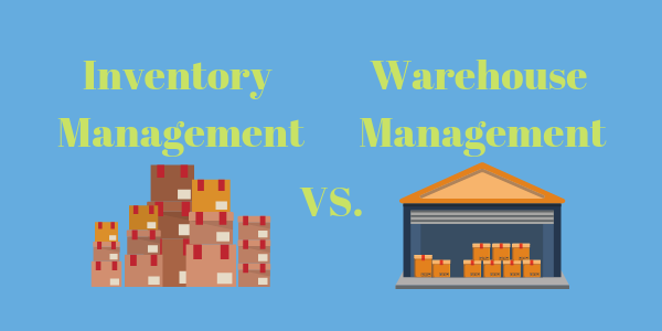 Inventory Management vs. Warehouse Management